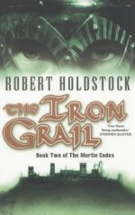 The Iron Grail:  Book Two of the Merlin Codex