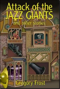 Attack of the Jazz Giants and Other Stories