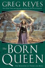 The Born Queen: Book Four of The Kingdoms of Thorn and Bone