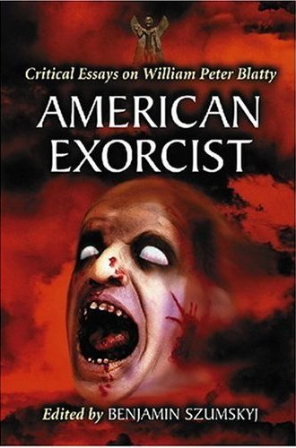 american exorcist critical essays on william peter blatty Buy american exorcist: critical essays on william peter blatty by benjamin szumskyj (isbn: 9780786435975) from amazon's book store everyday low prices and free delivery on eligible orders.