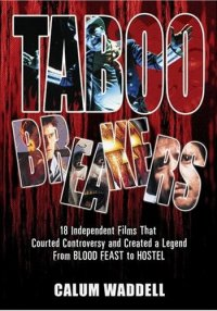 Taboo Breakers: 18 Independent Films that Courted Controversy and Created a Legend